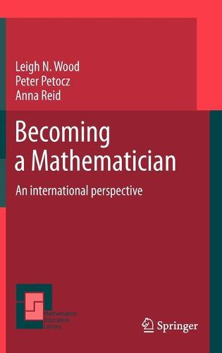 Becoming a Mathematician: An international perspective - Mathematics Education Library 56 (Hardback)