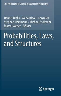 Probabilities, Laws, and Structures - The Philosophy of Science in a European Perspective 3 (Hardback)