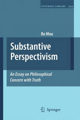 Substantive Perspectivism: An Essay on Philosophical Concern with Truth - Synthese Library 344 (Paperback)