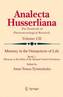 Memory in the Ontopoiesis of Life: Book Two. Memory in the Orbit of the Human Creative Existence - Analecta Husserliana 102 (Paperback)