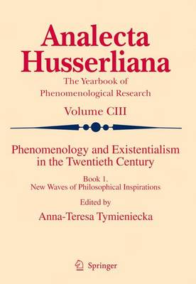 Phenomenology and Existentialism in the Twentieth Century: Book I. New Waves of Philosophical Inspirations - Analecta Husserliana 103 (Paperback)