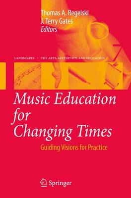Music Education for Changing Times: Guiding Visions for Practice - Landscapes: the Arts, Aesthetics, and Education 7 (Paperback)