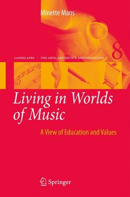 Living in Worlds of Music: A View of Education and Values - Landscapes: the Arts, Aesthetics, and Education 8 (Paperback)