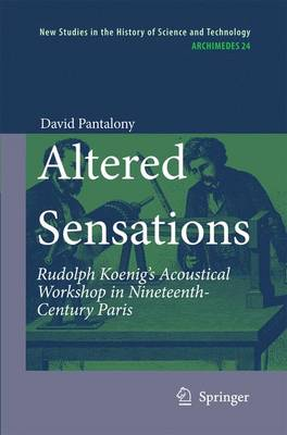Altered Sensations: Rudolph Koenig's Acoustical Workshop in Nineteenth-Century Paris - Archimedes 24 (Paperback)