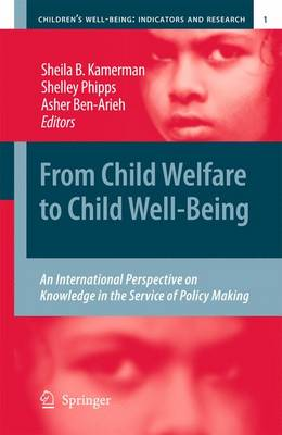 From Child Welfare to Child Well-Being: An International Perspective on Knowledge in the Service of Policy Making - Children's Well-Being: Indicators and Research 1 (Paperback)