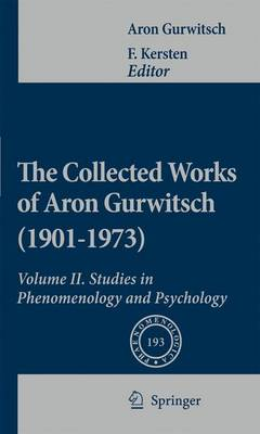 The Collected Works of Aron Gurwitsch (1901-1973): Volume II: Studies in Phenomenology and Psychology - Phaenomenologica 193 (Paperback)