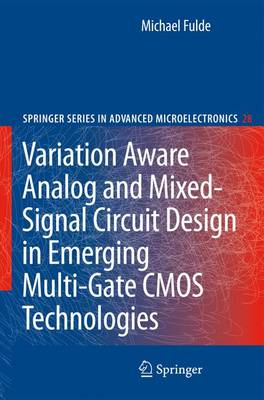 Variation Aware Analog and Mixed-Signal Circuit Design in Emerging Multi-Gate CMOS Technologies - Springer Series in Advanced Microelectronics 28 (Paperback)