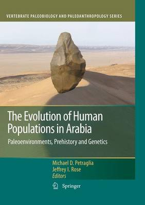 The Evolution of Human Populations in Arabia: Paleoenvironments, Prehistory and Genetics - Vertebrate Paleobiology and Paleoanthropology (Paperback)