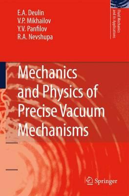 Mechanics and Physics of Precise Vacuum Mechanisms - Fluid Mechanics and Its Applications 91 (Paperback)