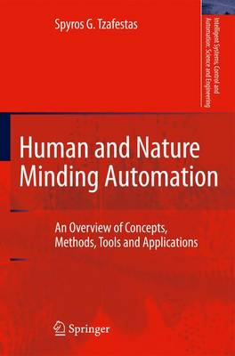 Human and Nature Minding Automation: An Overview of Concepts, Methods, Tools and Applications - Intelligent Systems, Control and Automation: Science and Engineering 41 (Paperback)