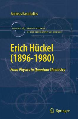 Erich Huckel (1896-1980): From Physics  to Quantum Chemistry - Boston Studies in the Philosophy and History of Science 283 (Paperback)