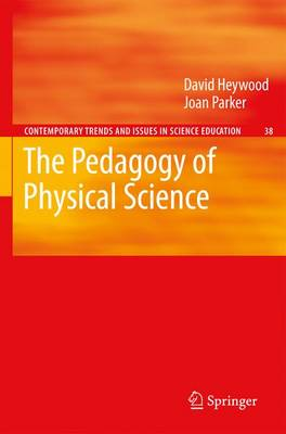 The Pedagogy of Physical Science - Contemporary Trends and Issues in Science Education 38 (Paperback)