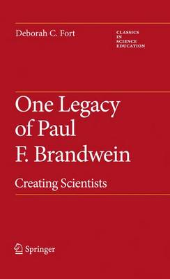 One Legacy of Paul F. Brandwein: Creating Scientists - Classics in Science Education 2 (Paperback)