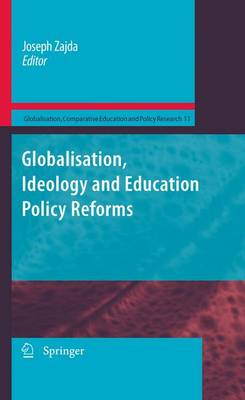 Globalisation, Ideology and Education Policy Reforms - Globalisation, Comparative Education and Policy Research 11 (Paperback)
