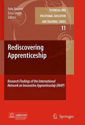 Rediscovering Apprenticeship: Research Findings of the International Network on Innovative Apprenticeship (INAP) - Technical and Vocational Education and Training: Issues, Concerns and Prospects 11 (Paperback)