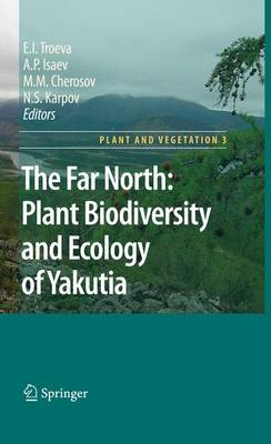 The Far North:: Plant Biodiversity and Ecology of Yakutia - Plant and Vegetation 3 (Paperback)