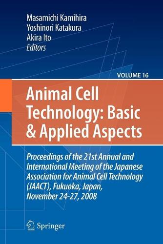Basic and Applied Aspects: Proceedings of the 21st Annual and International Meeting of the Japanese Association for Animal Cell Technology (JAACT), Fukuoka, Japan, November 24-27, 2008 - Animal Cell Technology: Basic & Applied Aspects 16 (Paperback)