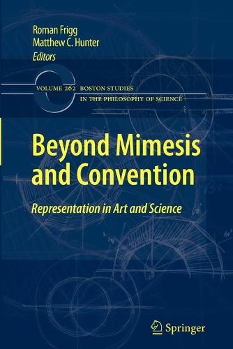 Beyond Mimesis and Convention: Representation in Art and Science - Boston Studies in the Philosophy and History of Science 262 (Paperback)