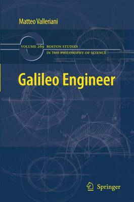 Galileo Engineer - Boston Studies in the Philosophy and History of Science 269 (Paperback)