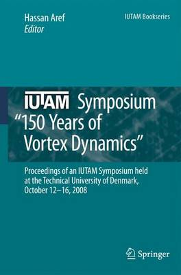 "IUTAM Symposium on 150 Years of Vortex Dynamics: Proceedings of the IUTAM Symposium ""150 Years of Vortex Dynamics"" held at the Technical University of Denmark, October 12-16, 2008 - IUTAM Bookseries 20 (Paperback)"