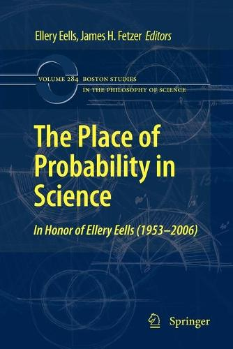 The Place of Probability in Science: In Honor of Ellery Eells (1953-2006) - Boston Studies in the Philosophy and History of Science 284 (Paperback)