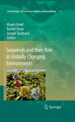 Seaweeds and their Role in Globally Changing Environments - Cellular Origin, Life in Extreme Habitats and Astrobiology 15 (Paperback)