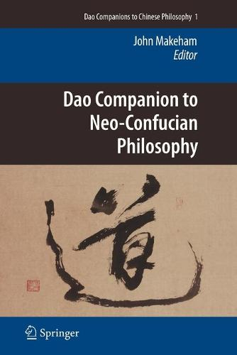 Dao Companion to Neo-Confucian Philosophy - Dao Companions to Chinese Philosophy 1 (Paperback)