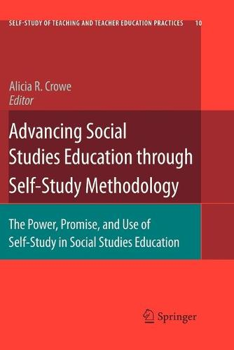 Advancing Social Studies Education through Self-Study Methodology: The Power, Promise, and Use of Self-Study in Social Studies Education - Self-Study of Teaching and Teacher Education Practices 10 (Paperback)