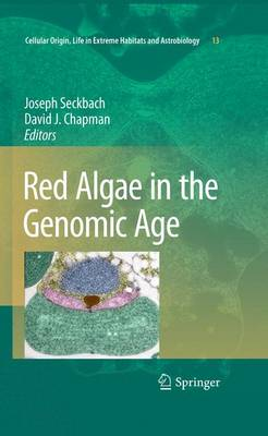 Red Algae in the Genomic Age - Cellular Origin, Life in Extreme Habitats and Astrobiology 13 (Paperback)