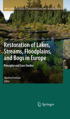 Restoration of Lakes, Streams, Floodplains, and Bogs in Europe: Principles and Case Studies - Wetlands: Ecology, Conservation and Management 3 (Paperback)