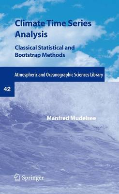 Climate Time Series Analysis: Classical Statistical and Bootstrap Methods - Atmospheric and Oceanographic Sciences Library 42 (Paperback)