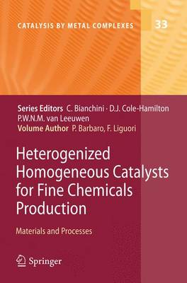 Heterogenized Homogeneous Catalysts for Fine Chemicals Production: Materials and Processes - Catalysis by Metal Complexes 33 (Paperback)
