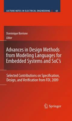 Advances in Design Methods from Modeling Languages for Embedded Systems and SoC's: Selected Contributions on Specification, Design, and Verification from FDL 2009 - Lecture Notes in Electrical Engineering 63 (Paperback)