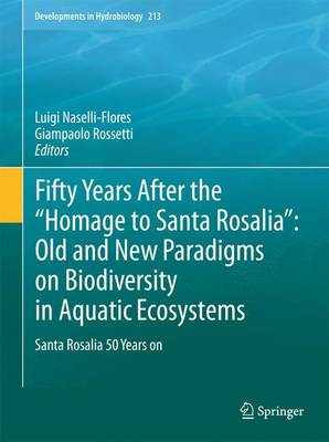 """Fifty Years After the """"Homage to Santa Rosalia"""": Old and New Paradigms on Biodiversity in Aquatic Ecosystems: Santa Rosalia 50 Years on - Developments in Hydrobiology 213 (Paperback)"""