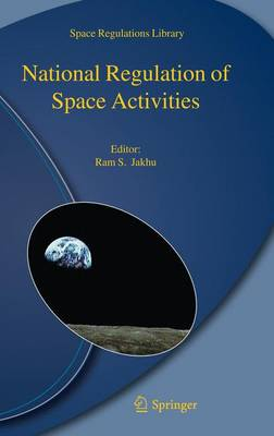 National Regulation of Space Activities - Space Regulations Library 5 (Paperback)