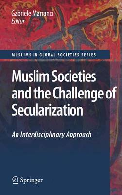 Muslim Societies and the Challenge of Secularization: An Interdisciplinary Approach - Muslims in Global Societies Series 1 (Paperback)