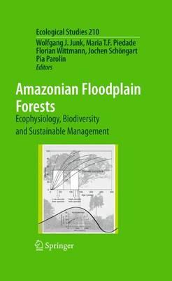 Amazonian Floodplain Forests: Ecophysiology, Biodiversity and Sustainable Management - Ecological Studies 210 (Paperback)
