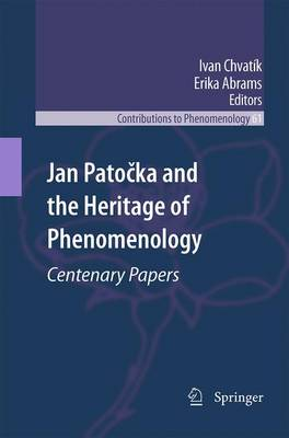 Jan Patocka and the Heritage of Phenomenology: Centenary Papers - Contributions to Phenomenology 61 (Paperback)