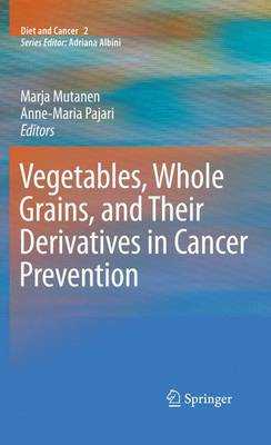 Vegetables, Whole Grains, and Their Derivatives in Cancer Prevention - Diet and Cancer 2 (Paperback)