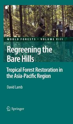 Regreening the Bare Hills: Tropical Forest Restoration in the Asia-Pacific Region - World Forests 8 (Paperback)