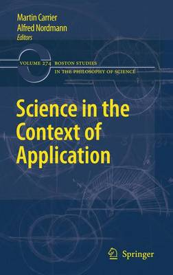 Science in the Context of Application - Boston Studies in the Philosophy and History of Science 274 (Paperback)