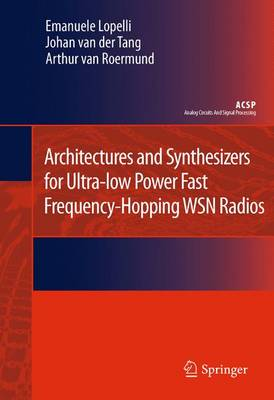 Architectures and Synthesizers for Ultra-low Power Fast Frequency-Hopping WSN Radios - Analog Circuits and Signal Processing (Paperback)