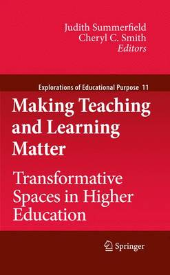 Making Teaching and Learning Matter: Transformative Spaces in Higher Education - Explorations of Educational Purpose 11 (Paperback)