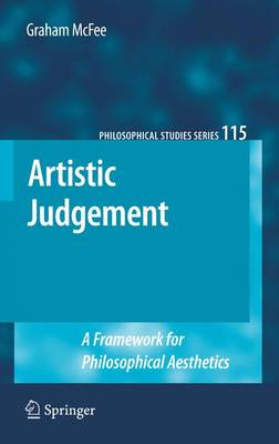 Artistic Judgement: A Framework for Philosophical Aesthetics - Philosophical Studies Series 115 (Paperback)