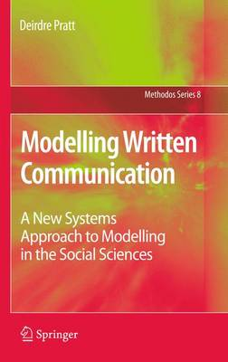 Modelling Written Communication: A New Systems Approach to Modelling in the Social Sciences - Methodos Series 8 (Paperback)