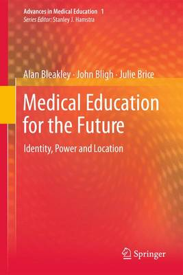 Medical Education for the Future: Identity, Power and Location - Advances in Medical Education 1 (Paperback)