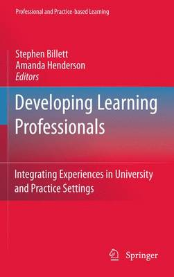 Developing Learning Professionals: Integrating Experiences in University and Practice Settings - Professional and Practice-based Learning 7 (Paperback)