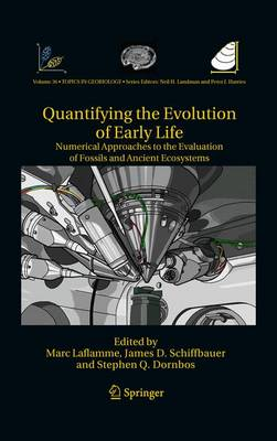 Quantifying the Evolution of Early Life: Numerical Approaches to the Evaluation of Fossils and Ancient Ecosystems - Topics in Geobiology 36 (Paperback)