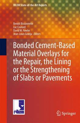 Bonded Cement-Based Material Overlays for the Repair, the Lining or the Strengthening of Slabs or Pavements: State-of-the-Art Report of the RILEM Technical Committee 193-RLS - RILEM State-of-the-Art Reports 3 (Paperback)