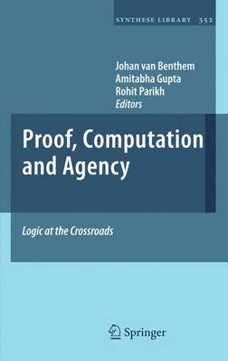 Proof, Computation and Agency: Logic at the Crossroads - Synthese Library 352 (Paperback)